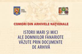 Expoziția Istorii mari și mici ale domniilor fanariote văzute prin documentele de arhivă, la Arhivele Naționale ale României din București