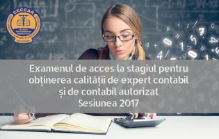 Examenul de acces la stagiul pentru obținerea calității de expert contabil și de contabil autorizat – sesiunea 2017