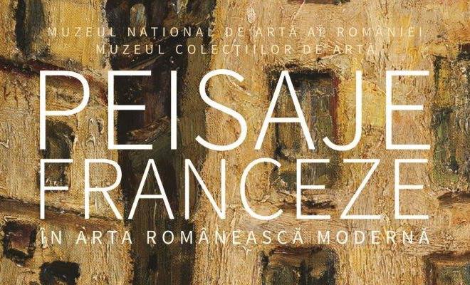 Expoziția Peisaje franceze în arta românească modernă, la Muzeul Colecțiilor de Artă