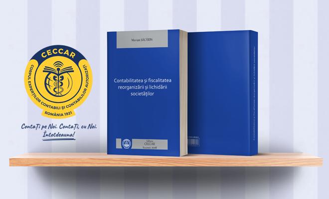 A fost lansat volumul Contabilitatea și fiscalitatea reorganizării și lichidării societăților