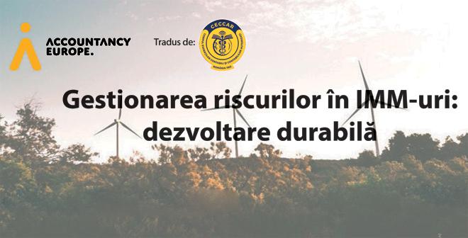 """Documentul """"Gestionarea riscurilor în IMM-uri: dezvoltare durabilă"""", elaborat de Accountancy Europe, tradus de CECCAR în limba română"""