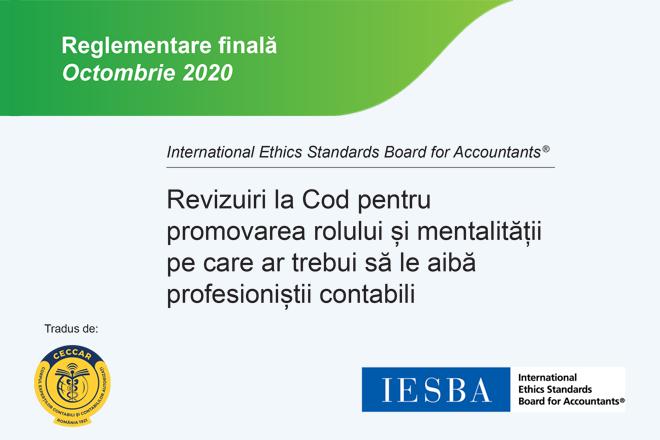 Reglementare finală IESBA, octombrie 2020 – Revizuiri la Cod pentru promovarea rolului și mentalității pe care ar trebui să le aibă profesioniștii contabili, disponibilă în limba română