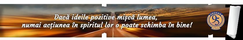 Dacă ideile pozitive mişcă lumea, numai acţiunea în spiritul lor o poate schimba în bine!