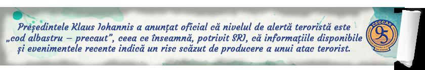 """Președintele Klaus Iohannis a anunțat oficial că nivelul de alertă teroristă este """"cod albastru – precaut"""", ceea ce înseamnă, potrivit SRI, că informațiile disponibile și evenimentele recente indică un risc scăzut de producere a unui atac terorist."""